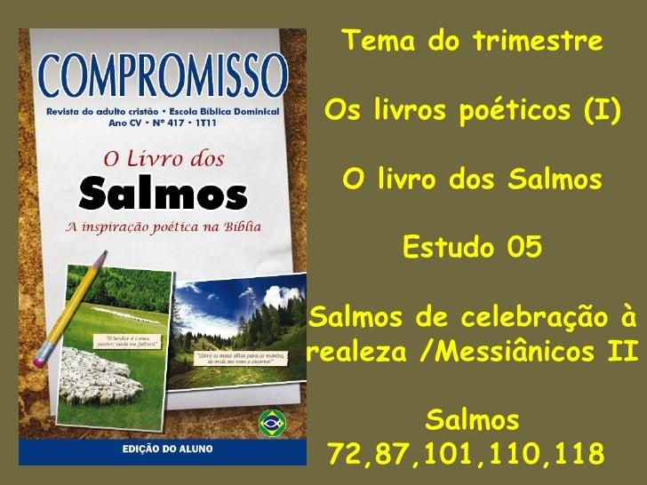 Tema do trimestre Os livros poéticos (I) O livro dos Salmos Estudo 05 Salmos de celebração à realeza /Messiânicos II Salmo...