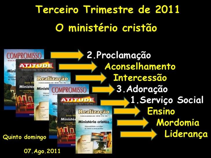 Terceiro Trimestre de 2011 O ministério cristão   2.Proclamação   Aconselhamento   Intercessão   3.Adoração   1.Serviço So...