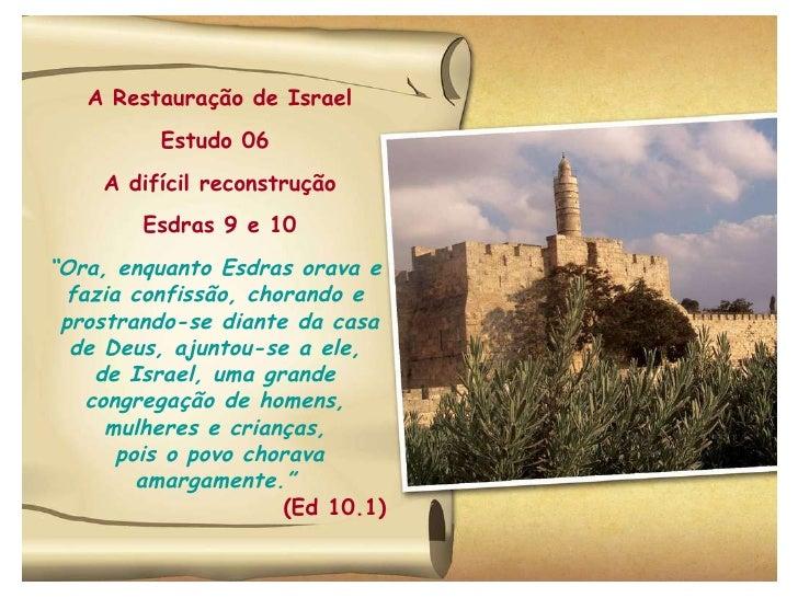 """A Restauração de Israel Estudo 06  A difícil reconstrução Esdras 9 e 10 """" Ora, enquanto Esdras orava e  fazia confissão, c..."""