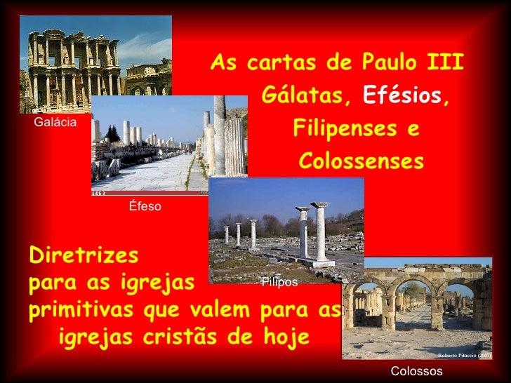 As cartas de Paulo III                      Gálatas, Efésios,Galácia                         Filipenses e                 ...