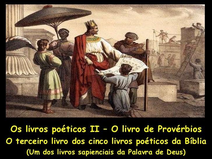Os livros poéticos II – O livro de ProvérbiosO terceiro livro dos cinco livros poéticos da Bíblia     (Um dos livros sapie...