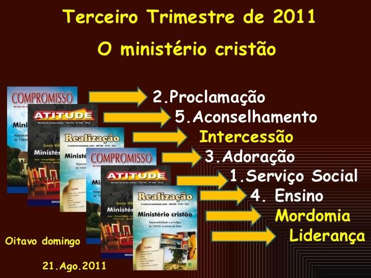 Terceiro Trimestre de 2011 O ministério cristão   2.Proclamação   5.Aconselhamento   Intercessão   3.Adoração   1.Serviço ...