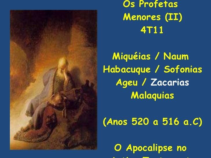 Os Profetas  Menores (II) 4T11 Miquéias / Naum  Habacuque / Sofonias Ageu /  Zacarias Malaquias (Anos 520 a 516 a.C) O Apo...