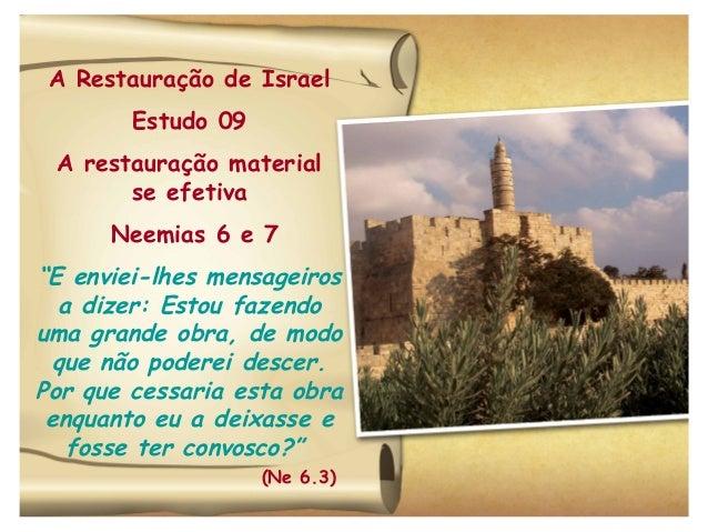 """A Restauração de Israel Estudo 09 A restauração material se efetiva Neemias 6 e 7 """"E enviei-lhes mensageiros a dizer: Esto..."""