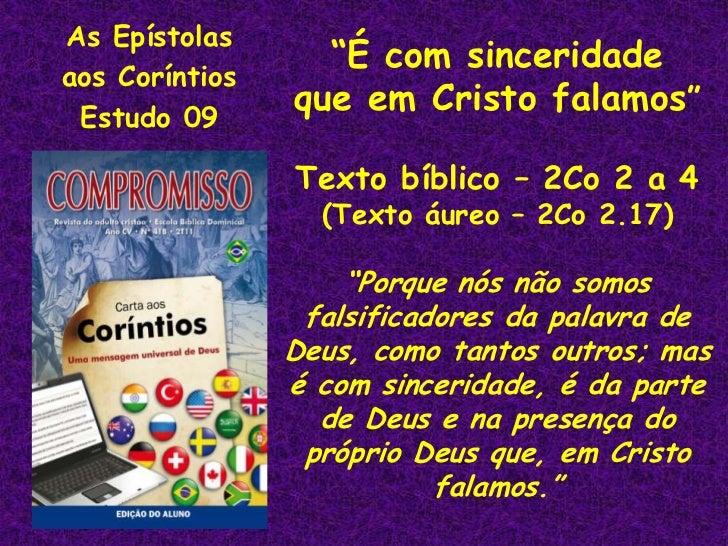 """As Epístolas<br />aosCoríntios<br />Estudo 09 <br />""""É com sinceridade<br />que em Cristo falamos""""<br />Texto bíblico – 2C..."""