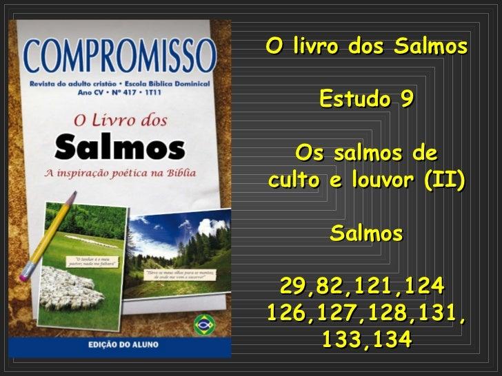 O   livro dos Salmos Estudo 9 Os salmos de culto e louvor (II) Salmos 29,82,121,124  126,127,128,131, 133,134