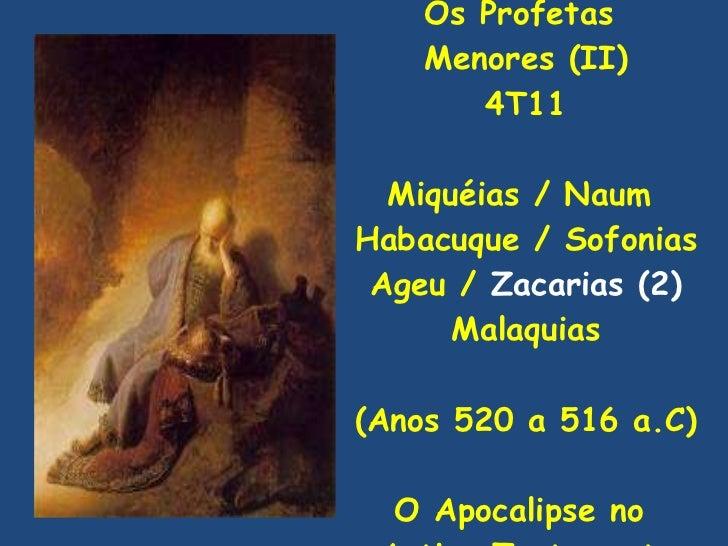 Os Profetas  Menores (II) 4T11 Miquéias / Naum  Habacuque / Sofonias Ageu /  Zacarias (2) Malaquias (Anos 520 a 516 a.C) O...