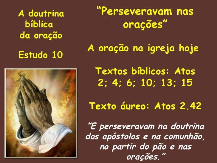 """A doutrina     """"Perseveravam nas bíblica            orações""""da oração             A oração na igreja hojeEstudo 10        ..."""