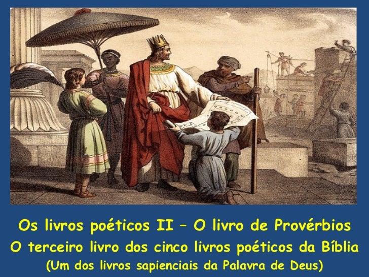 Os livros poéticos II – O livro de Provérbios O terceiro livro dos cinco livros poéticos da Bíblia (Um dos livros sapienci...