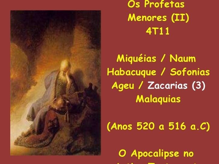Os Profetas  Menores (II) 4T11 Miquéias / Naum  Habacuque / Sofonias Ageu /  Zacarias (3) Malaquias (Anos 520 a 516 a.C) O...