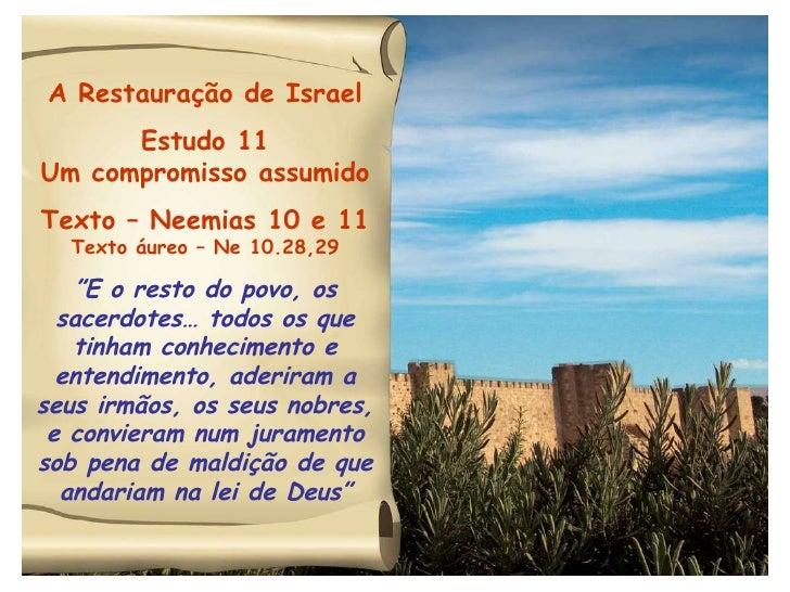 """A Restauração de Israel Estudo 11 Um compromisso assumido Texto – Neemias 10 e 11 Texto áureo – Ne 10.28,29 """" E o resto do..."""