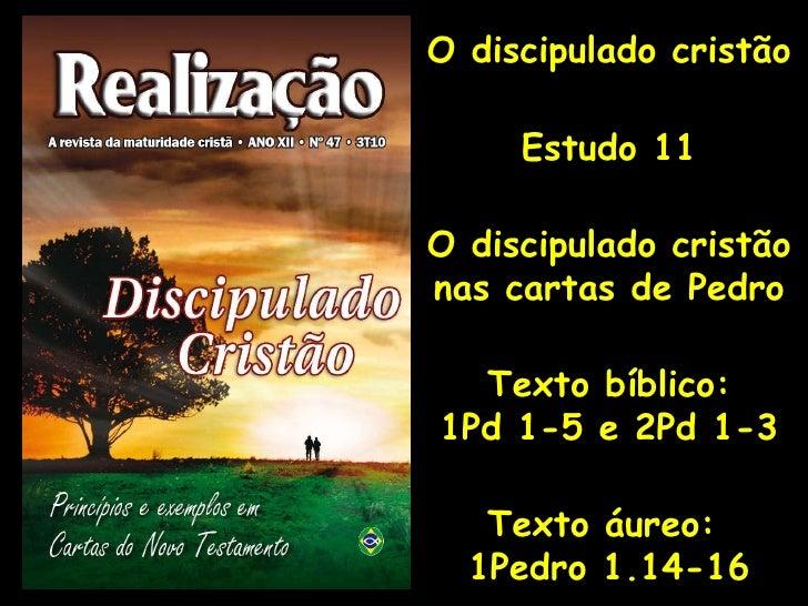 O discipulado cristão Estudo 11 O discipulado cristão nas cartas de Pedro Texto bíblico: 1Pd 1-5 e 2Pd 1-3 Texto áureo:  1...