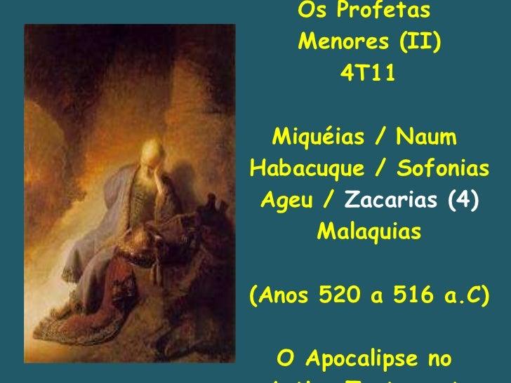 Os Profetas  Menores (II) 4T11 Miquéias / Naum  Habacuque / Sofonias Ageu /  Zacarias (4) Malaquias (Anos 520 a 516 a.C) O...