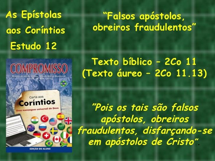 """As Epístolas  aos Coríntios Estudo 12  """" Falsos apóstolos, obreiros fraudulentos"""" Texto bíblico – 2Co 11 (Texto áureo – 2C..."""