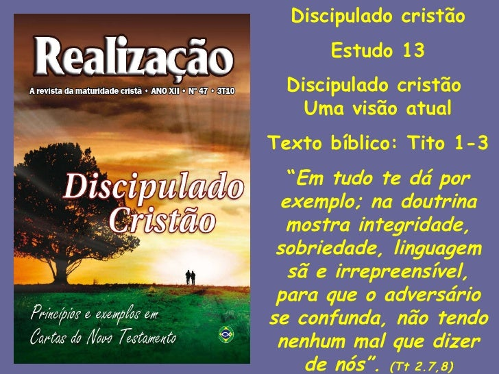 """Discipulado cristão Estudo 13 Discipulado cristão  Uma visão atual Texto bíblico: Tito 1-3 """" Em tudo te dá por exemplo; na..."""