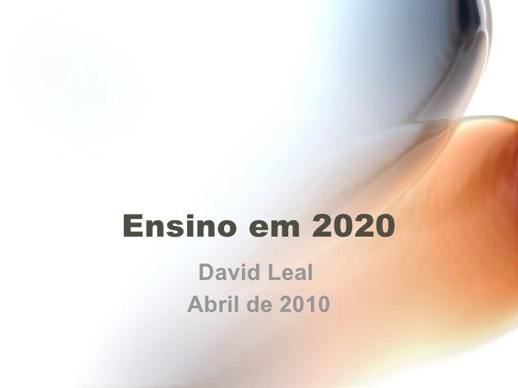 Ensino em 2020 David Leal  Abril de 2010