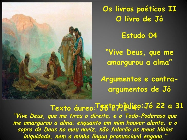 "Os livros poéticos II O livro de Jó Estudo 04 "" Vive Deus, que me amargurou a alma"" Argumentos e contra-argumentos de Jó T..."