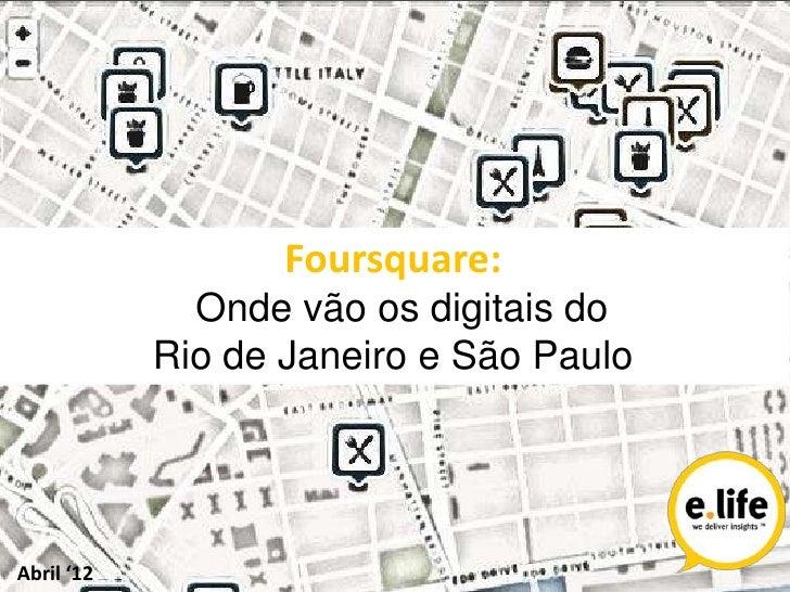 Foursquare:              Onde vão os digitais do            Rio de Janeiro e São PauloAbril '12