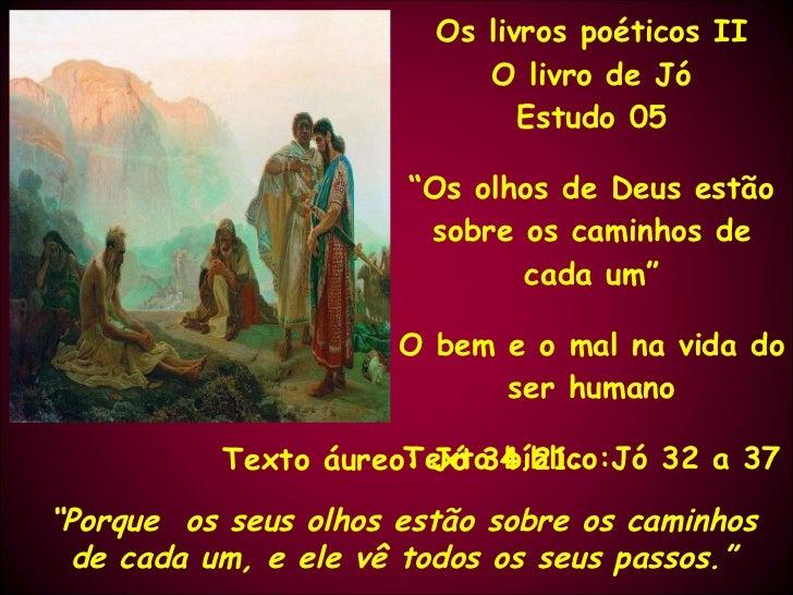 """Os livros poéticos II O livro de Jó Estudo 05 """" Os olhos de Deus estão sobre os caminhos de cada um"""" O bem e o mal na vida..."""