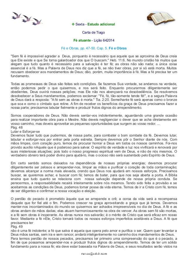 """❉ Sexta - Estudo adicional Carta de Tiago Fé atuante - Lição 642014 Fé e Obras, pp. 47-50. Cap. 5. Fé e Obras """"Sem fé é im..."""