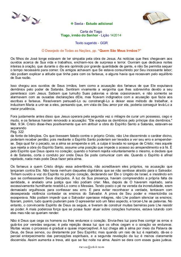 ❉ Sexta - Estudo adicional  Carta de Tiago  Tiago, irmão do Senhor - Lição 142014  Texto sugerido - GGR  O Desejado de Tod...