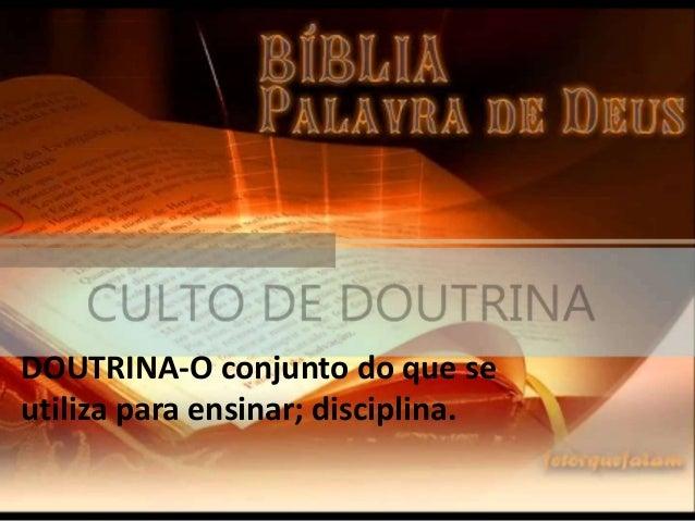 DOUTRINA-O conjunto do que se utiliza para ensinar; disciplina.