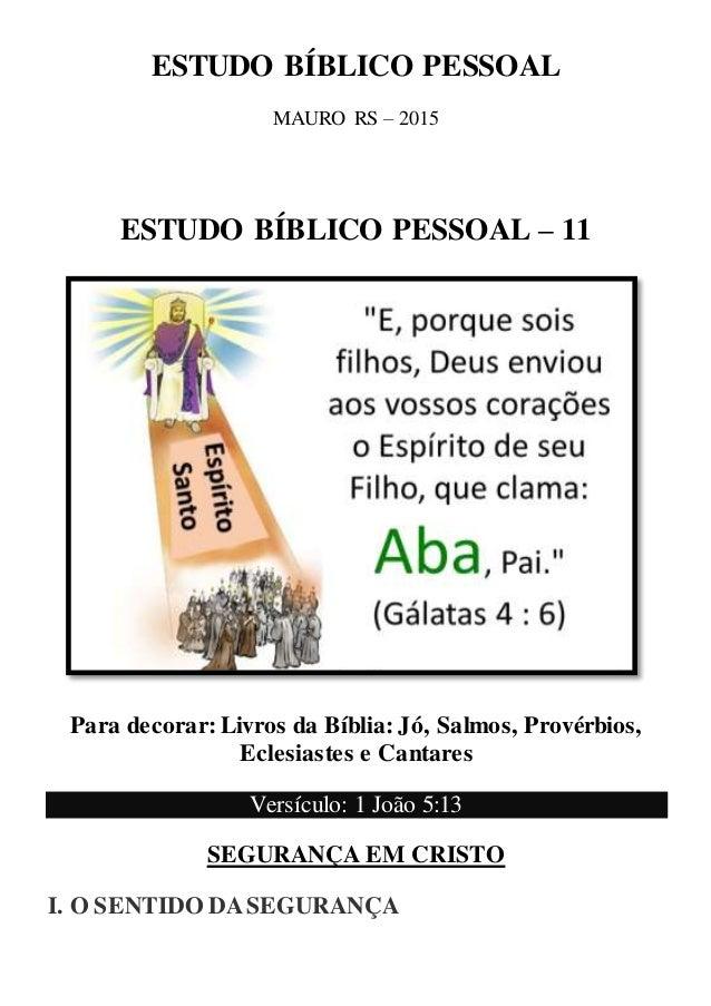 ESTUDO BÍBLICO PESSOAL MAURO RS – 2015 ESTUDO BÍBLICO PESSOAL – 11 Para decorar: Livros da Bíblia: Jó, Salmos, Provérbios,...