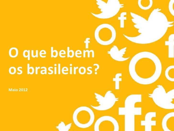 O que bebemos brasileiros?Maio 2012