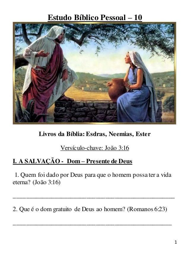 1 Estudo Bíblico Pessoal – 10 Livros da Bíblia: Esdras, Neemias, Ester Versículo-chave: João 3:16 I. A SALVAÇÃO - Dom – Pr...
