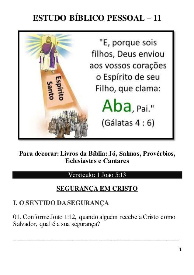 1 ESTUDO BÍBLICO PESSOAL – 11 Para decorar: Livros da Bíblia: Jó, Salmos, Provérbios, Eclesiastes e Cantares Versículo: 1 ...