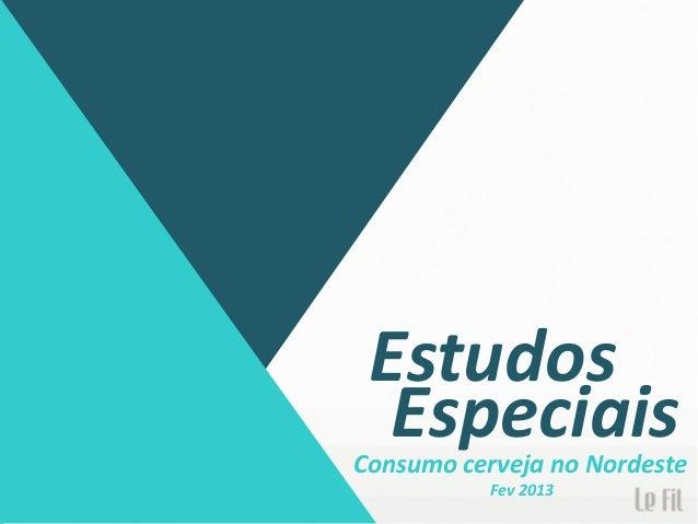 Estudos Especiais  Consumo cerveja no Nordeste Fev 2013