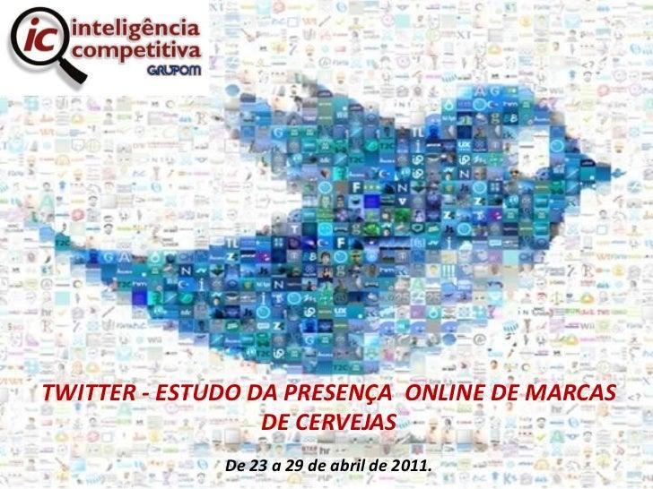 TWITTER - ESTUDO DA PRESENÇA  ONLINE DE MARCAS DE CERVEJAS<br />De 23 a 29 de abril de 2011.<br />