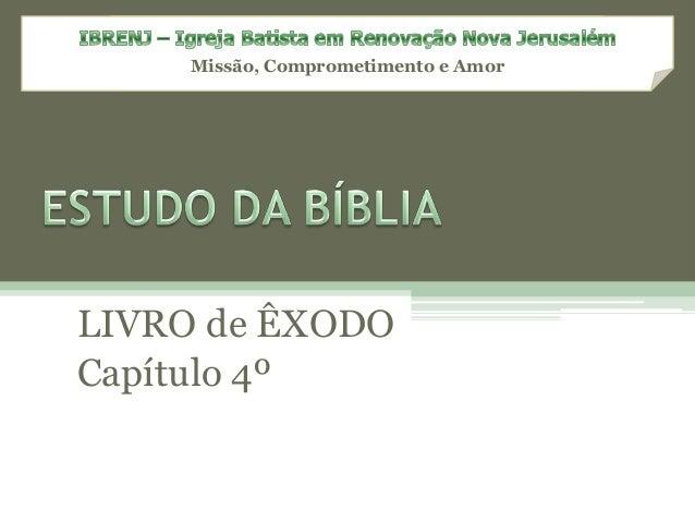 Missão, Comprometimento e Amor LIVRO de ÊXODO Capítulo 4º