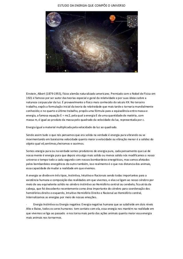 ESTUDO DA ENERGIA QUE COMPÕE O UNIVERSOEinstein, Albert (1879-1955), físico alemão naturalizado americano. Premiado com o ...