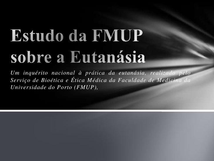 Um inquérito nacional à prática da eutanásia, realizado pelo Serviço de Bioética e Ética Médica da Faculdade de Medicina d...
