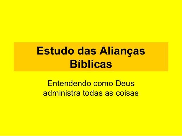 Estudo das Alianças Bíblicas Entendendo como Deus administra todas as coisas