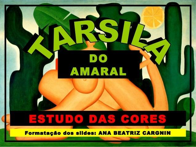 DO  AMARAL  ESTUDO DAS CORES  Formatação dos slides: ANA BEATRIZ CARGNIN