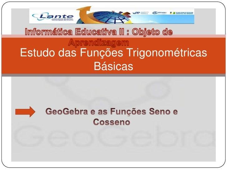 Estudo das Funções Trigonométricas             Básicas