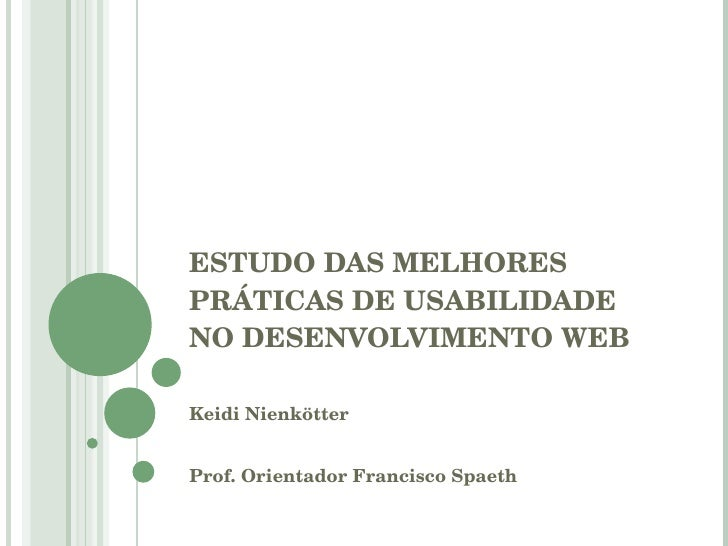 ESTUDO DAS MELHORES PRÁTICAS DE USABILIDADE NO DESENVOLVIMENTO WEB Keidi Nienkötter Prof. Orientador Francisco Spaeth