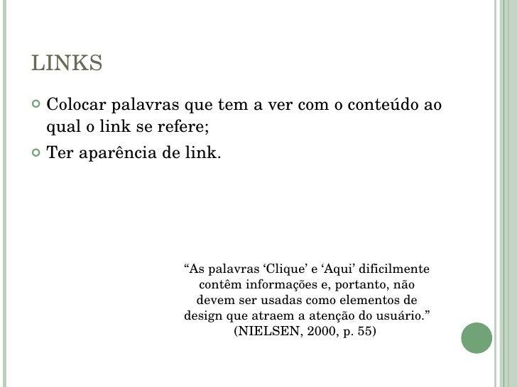 LINKS <ul><li>Colocar palavras que tem a ver com o conteúdo ao qual o link se refere; </li></ul><ul><li>Ter aparência de l...
