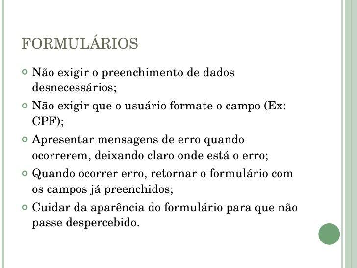 FORMULÁRIOS <ul><li>Não exigir o preenchimento de dados desnecessários; </li></ul><ul><li>Não exigir que o usuário formate...