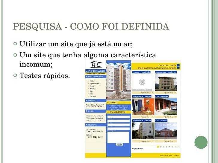 PESQUISA - COMO FOI DEFINIDA <ul><li>Utilizar um site que já está no ar; </li></ul><ul><li>Um site que tenha alguma caract...