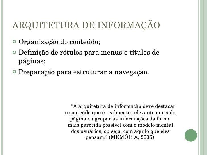 ARQUITETURA DE INFORMAÇÃO <ul><li>Organização do conteúdo; </li></ul><ul><li>Definição de rótulos para menus e títulos de ...