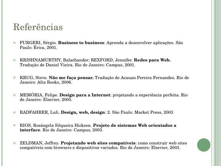 Referências <ul><li>FURGERI, Sérgio.  Business to business : Aprenda a desenvolver aplicações. São Paulo: Érica, 2001. </l...