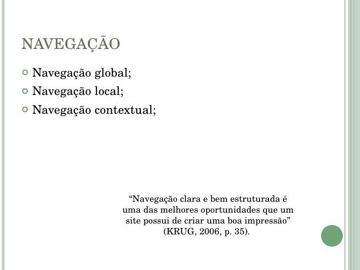 "NAVEGAÇÃO <ul><li>Navegação global; </li></ul><ul><li>Navegação local; </li></ul><ul><li>Navegação contextual; </li></ul>""..."