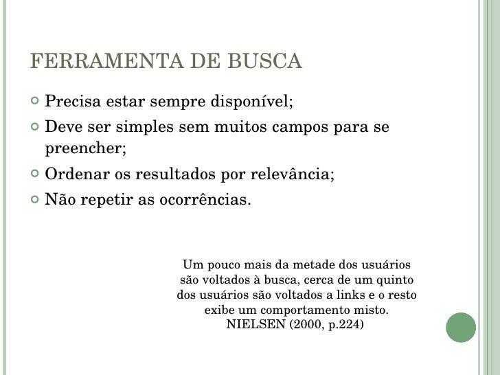 FERRAMENTA DE BUSCA <ul><li>Precisa estar sempre disponível; </li></ul><ul><li>Deve ser simples sem muitos campos para se ...