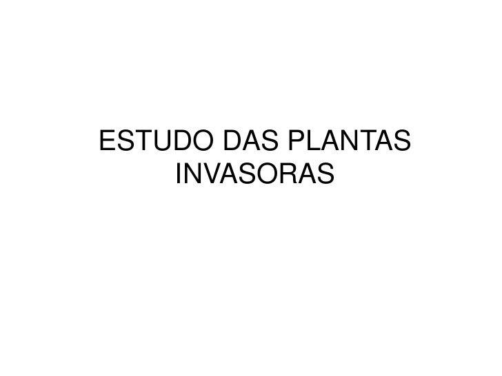 ESTUDO DAS PLANTAS    INVASORAS