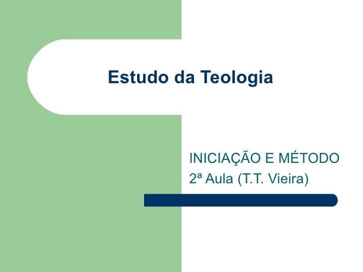 Estudo da Teologia        INICIAÇÃO E MÉTODO        2ª Aula (T.T. Vieira)