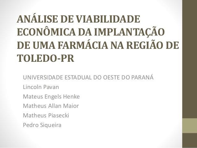 ANÁLISE DE VIABILIDADE ECONÔMICA DA IMPLANTAÇÃO DE UMA FARMÁCIA NA REGIÃO DE TOLEDO-PR UNIVERSIDADE ESTADUAL DO OESTE DO P...