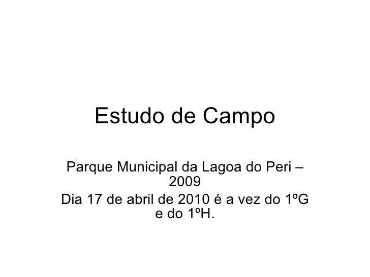 Estudo de Campo Parque Municipal da Lagoa do Peri – 2009 Dia 17 de abril de 2010 é a vez do 1ºG e do 1ºH.